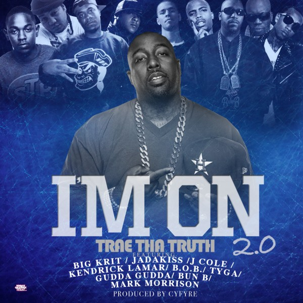 Post image for Trae Tha Truth Ft. Big K.R.I.T., Jadakiss, J. Cole, Kendrick Lamar, B.O.B., Tyga, Gudda Gudda, Bun B & Mark Morrison – I'm On 2.0 (Prod. by Cy Fyre)