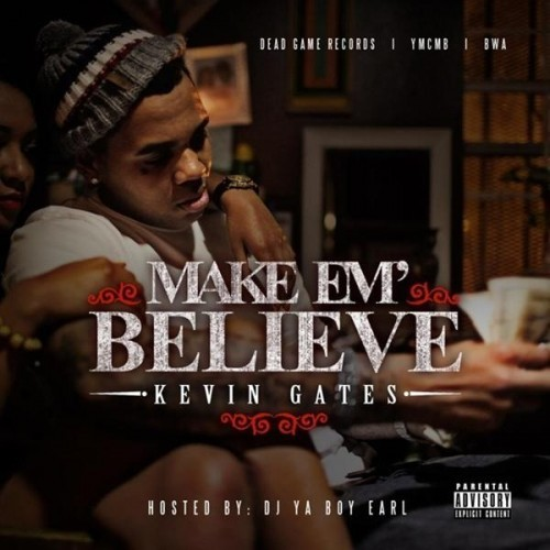 Kevin Gates - Make Em Believe (Mixtape)