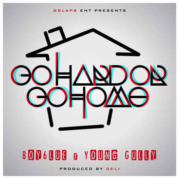 "Boy6lue x Young Gully - ""Go Hard Or Go Home"" cover. Presented By GSlaps"