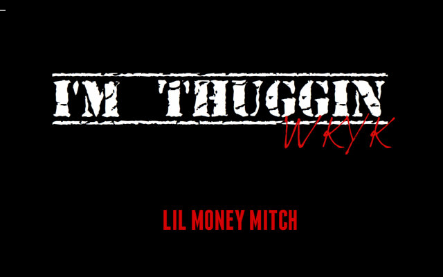 Lil Money Mitch - I'm Thuggin