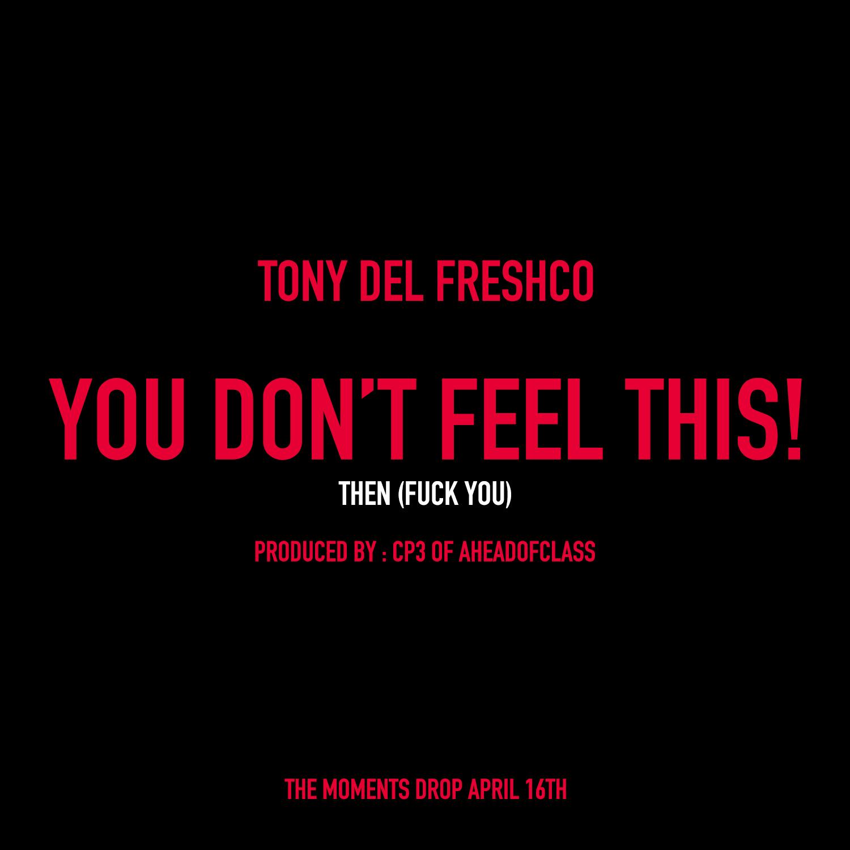 Tony Del FreshCo - You Dont Feel This